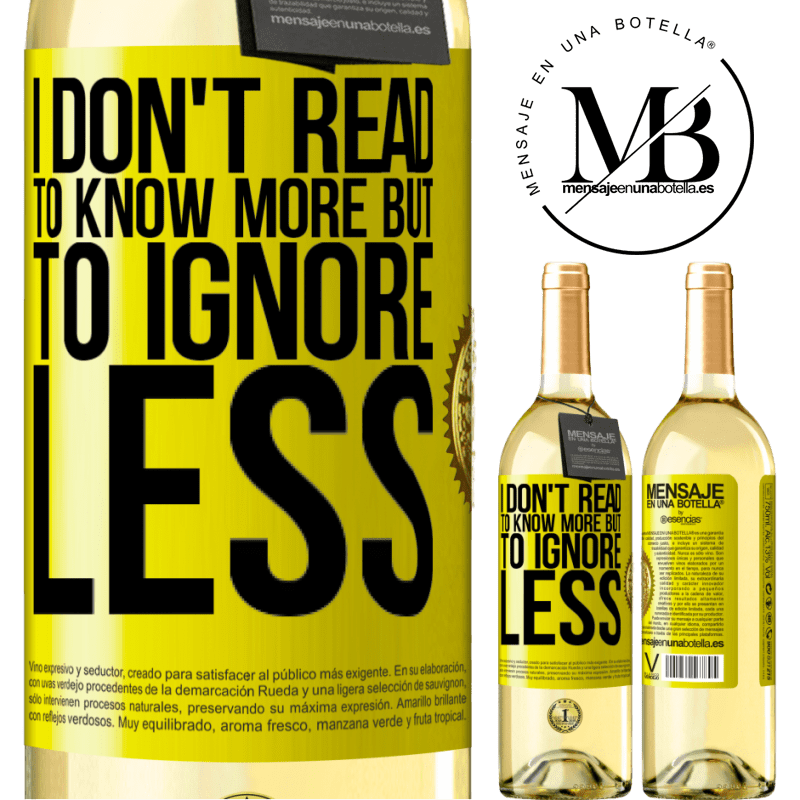 24,95 € Free Shipping   White Wine WHITE Edition I don't read to know more, but to ignore less Yellow Label. Customizable label Young wine Harvest 2020 Verdejo