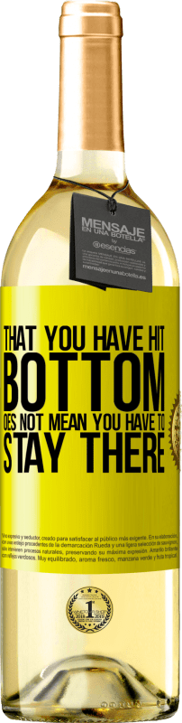 24,95 € Free Shipping | White Wine WHITE Edition That you have hit bottom does not mean you have to stay there Yellow Label. Customizable label Young wine Harvest 2020 Verdejo