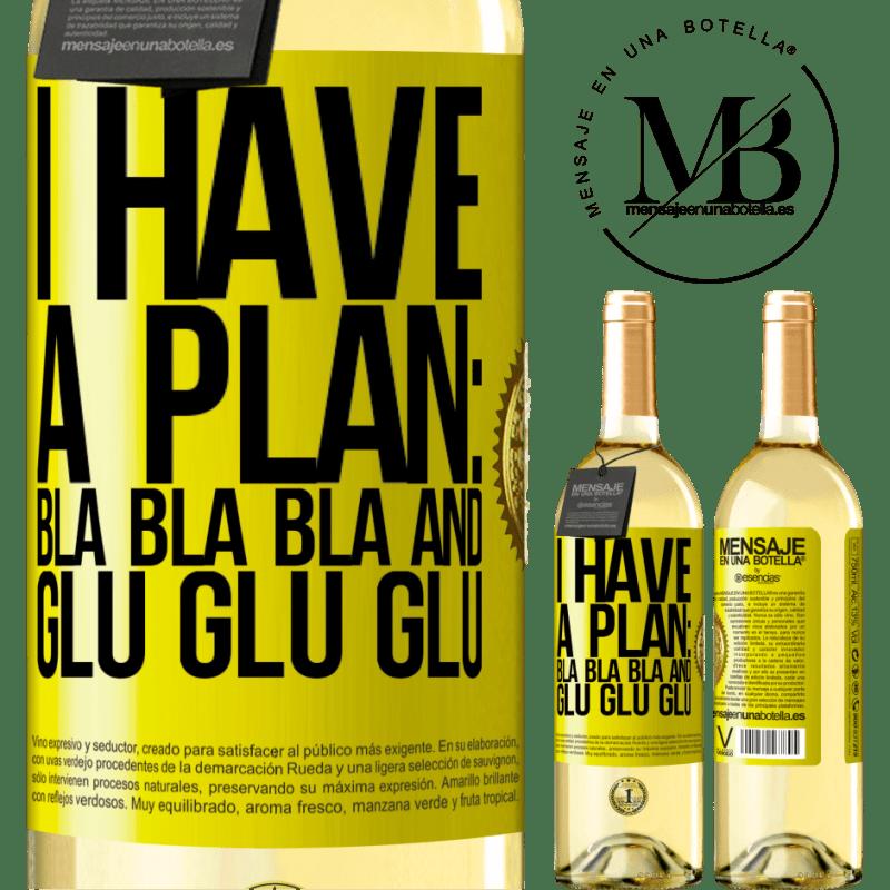 24,95 € Free Shipping | White Wine WHITE Edition I have a plan: Bla Bla Bla and Glu Glu Glu Yellow Label. Customizable label Young wine Harvest 2020 Verdejo