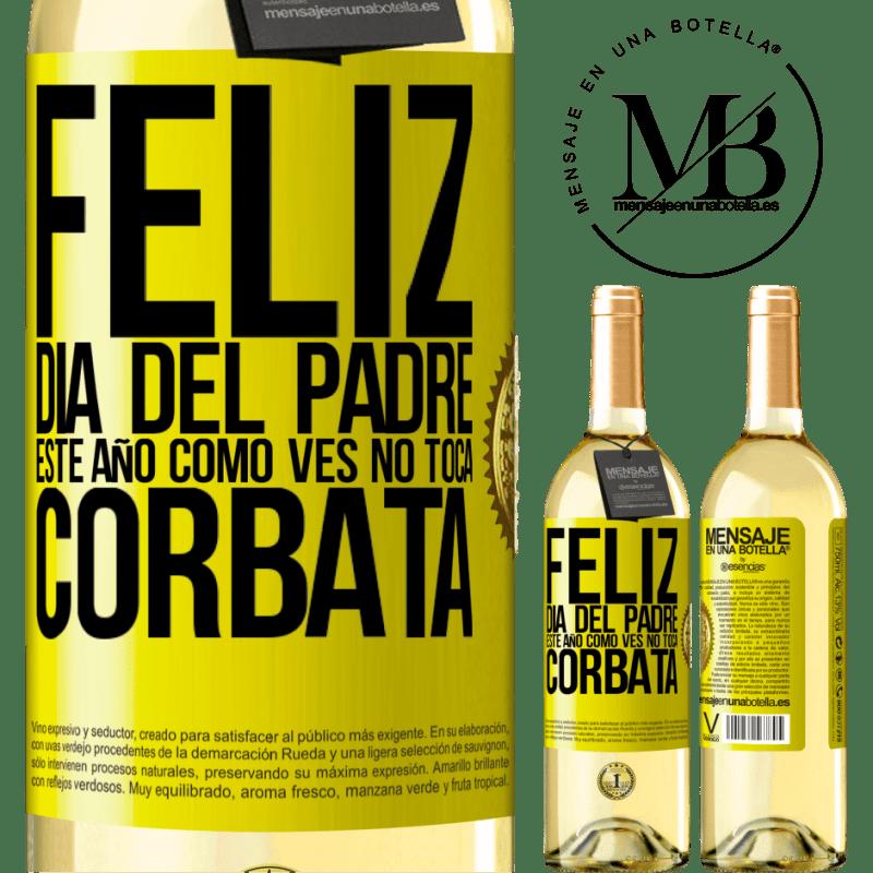 24,95 € Envío gratis | Vino Blanco Edición WHITE Feliz día del padre! Este año, como ves, no toca corbata Etiqueta Amarilla. Etiqueta personalizable Vino joven Cosecha 2020 Verdejo