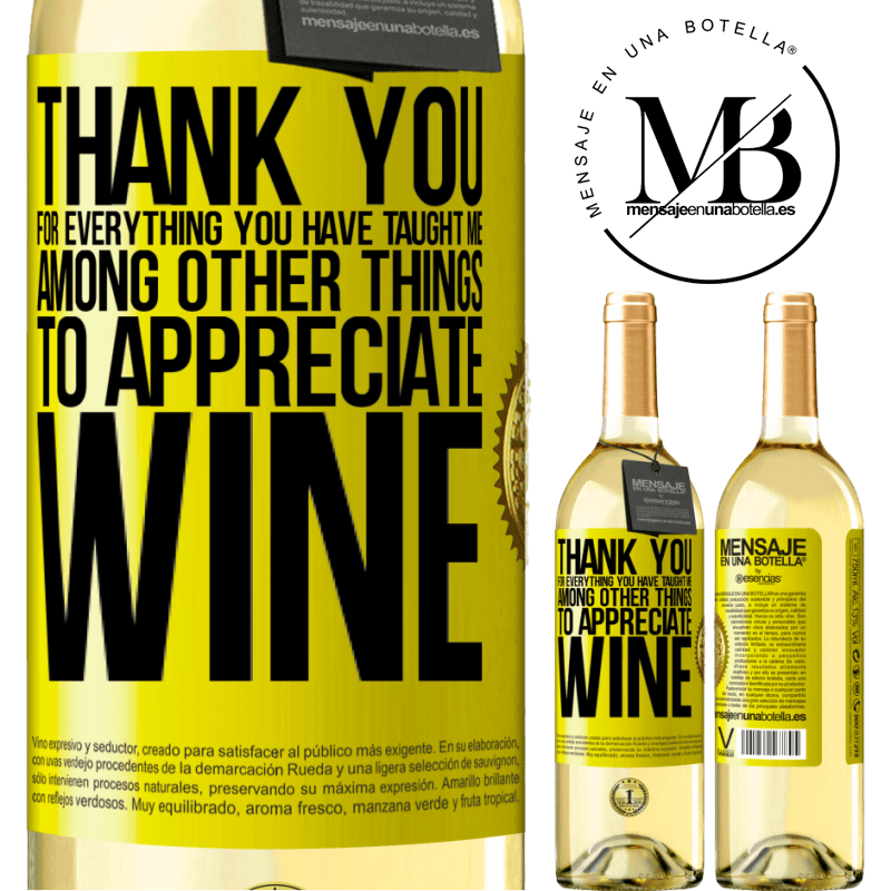 24,95 € Free Shipping | White Wine WHITE Edition Thank you for everything you have taught me, among other things, to appreciate wine Yellow Label. Customizable label Young wine Harvest 2020 Verdejo