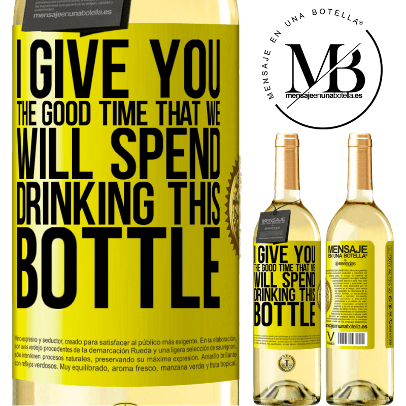 24,95 € Free Shipping   White Wine WHITE Edition I give you the good time that we will spend drinking this bottle Yellow Label. Customizable label Young wine Harvest 2020 Verdejo
