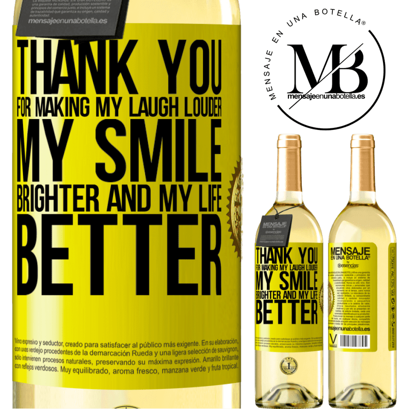 24,95 € Free Shipping | White Wine WHITE Edition Thank you for making my laugh louder, my smile brighter and my life better Yellow Label. Customizable label Young wine Harvest 2020 Verdejo