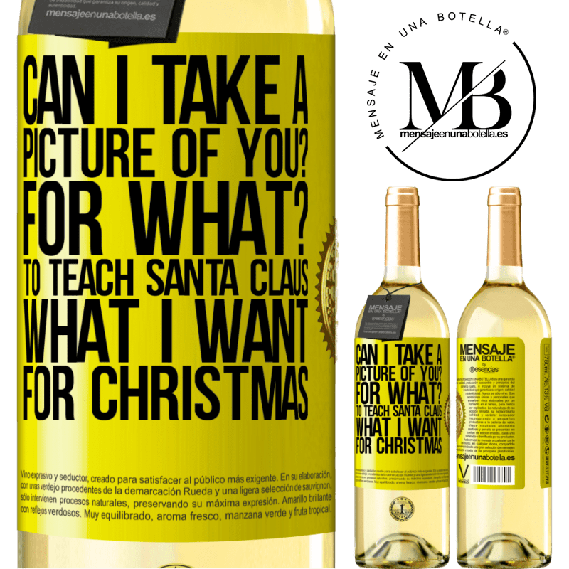 24,95 € Free Shipping | White Wine WHITE Edition Can I take a picture of you? For what? To teach Santa Claus what I want for Christmas Yellow Label. Customizable label Young wine Harvest 2020 Verdejo