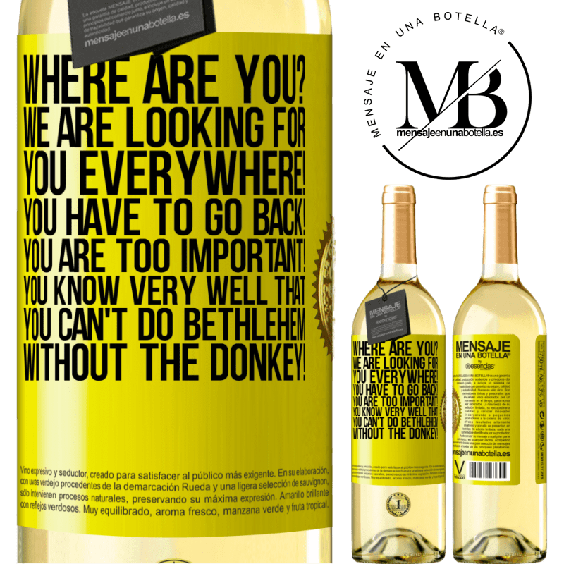 24,95 € Free Shipping   White Wine WHITE Edition Where are you? We are looking for you everywhere! You have to go back! You are too important! You know very well that you Yellow Label. Customizable label Young wine Harvest 2020 Verdejo
