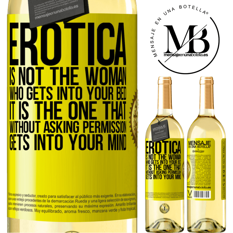 24,95 € Free Shipping | White Wine WHITE Edition Erotica is not the woman who gets into your bed. It is the one that without asking permission, gets into your mind Yellow Label. Customizable label Young wine Harvest 2020 Verdejo