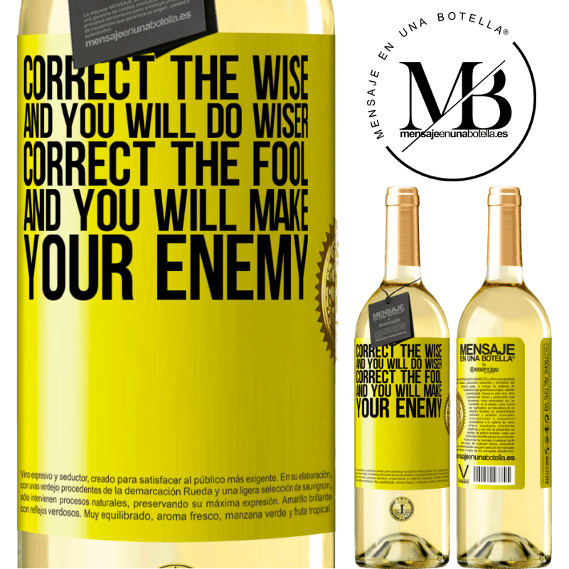24,95 € Free Shipping | White Wine WHITE Edition Correct the wise and you will do wiser, correct the fool and you will make your enemy Yellow Label. Customizable label Young wine Harvest 2020 Verdejo