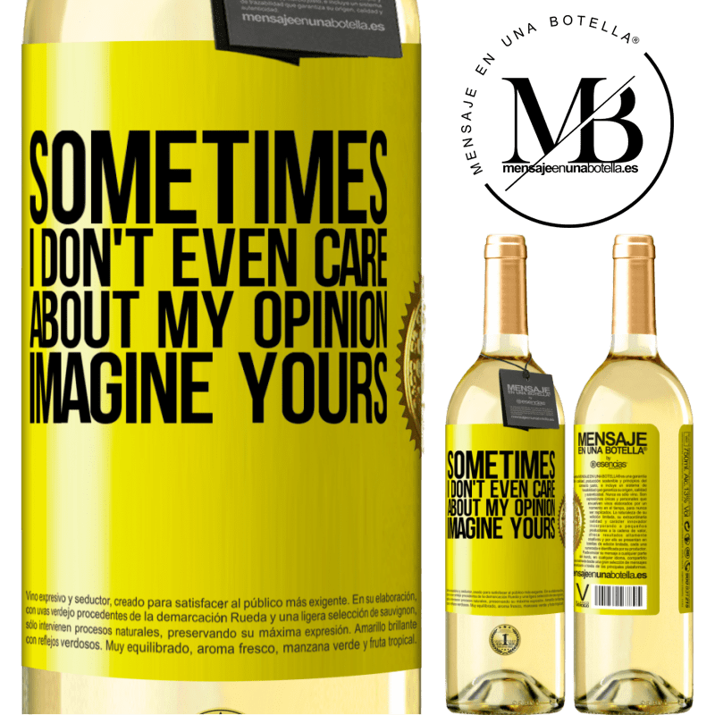 24,95 € Free Shipping | White Wine WHITE Edition Sometimes I don't even care about my opinion ... Imagine yours Yellow Label. Customizable label Young wine Harvest 2020 Verdejo