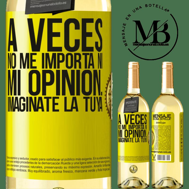 24,95 € Envío gratis | Vino Blanco Edición WHITE A veces no me importa ni mi opinión... Imagínate la tuya Etiqueta Amarilla. Etiqueta personalizable Vino joven Cosecha 2020 Verdejo