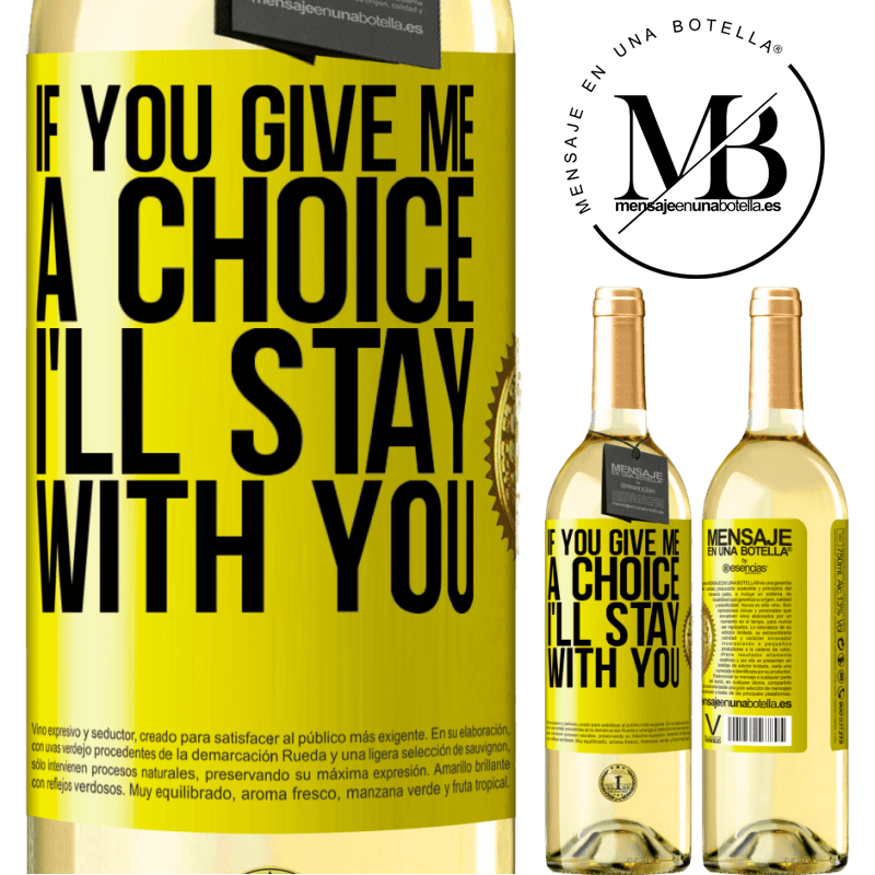 24,95 € Free Shipping | White Wine WHITE Edition If you give me a choice, I'll stay with you Yellow Label. Customizable label Young wine Harvest 2020 Verdejo