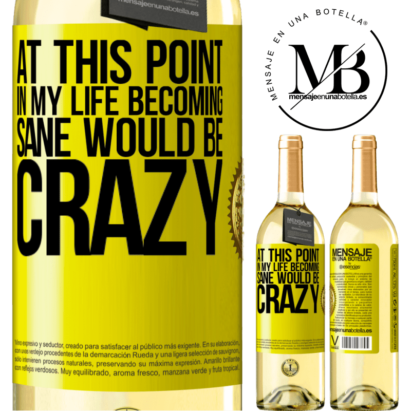 24,95 € Free Shipping | White Wine WHITE Edition At this point in my life becoming sane would be crazy Yellow Label. Customizable label Young wine Harvest 2020 Verdejo