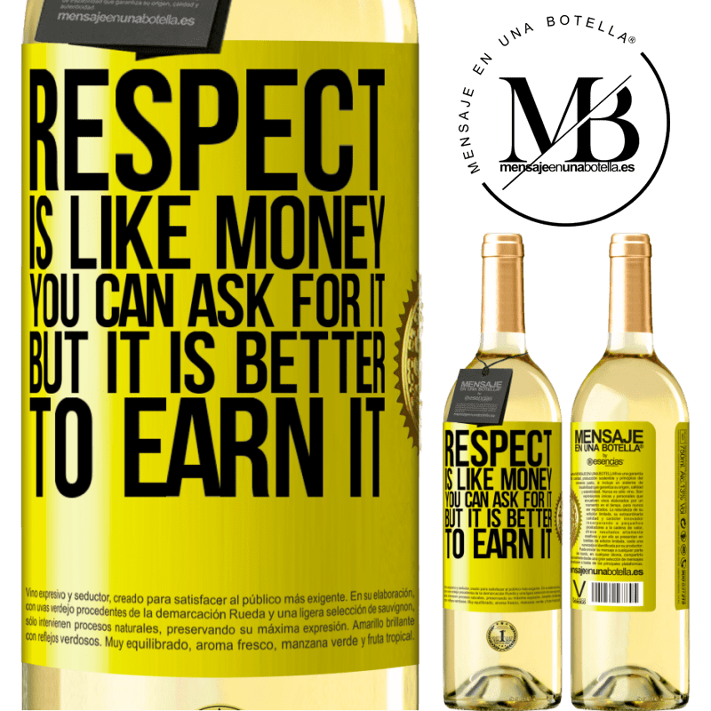 24,95 € Free Shipping | White Wine WHITE Edition Respect is like money. You can ask for it, but it is better to earn it Yellow Label. Customizable label Young wine Harvest 2020 Verdejo