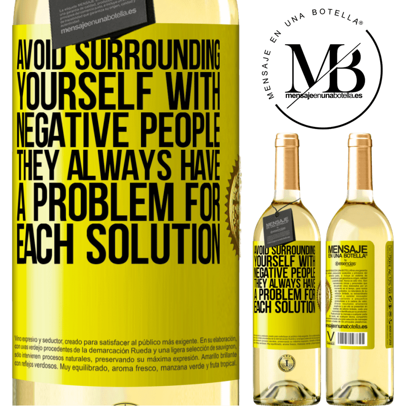 24,95 € Free Shipping | White Wine WHITE Edition Avoid surrounding yourself with negative people. They always have a problem for each solution Yellow Label. Customizable label Young wine Harvest 2020 Verdejo