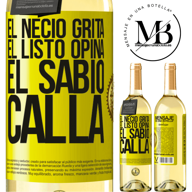 24,95 € Envío gratis   Vino Blanco Edición WHITE El necio grita, el listo opina, el sabio calla Etiqueta Amarilla. Etiqueta personalizable Vino joven Cosecha 2020 Verdejo