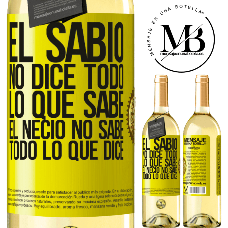 24,95 € Envío gratis | Vino Blanco Edición WHITE El sabio no dice todo lo que sabe, el necio no sabe todo lo que dice Etiqueta Amarilla. Etiqueta personalizable Vino joven Cosecha 2020 Verdejo