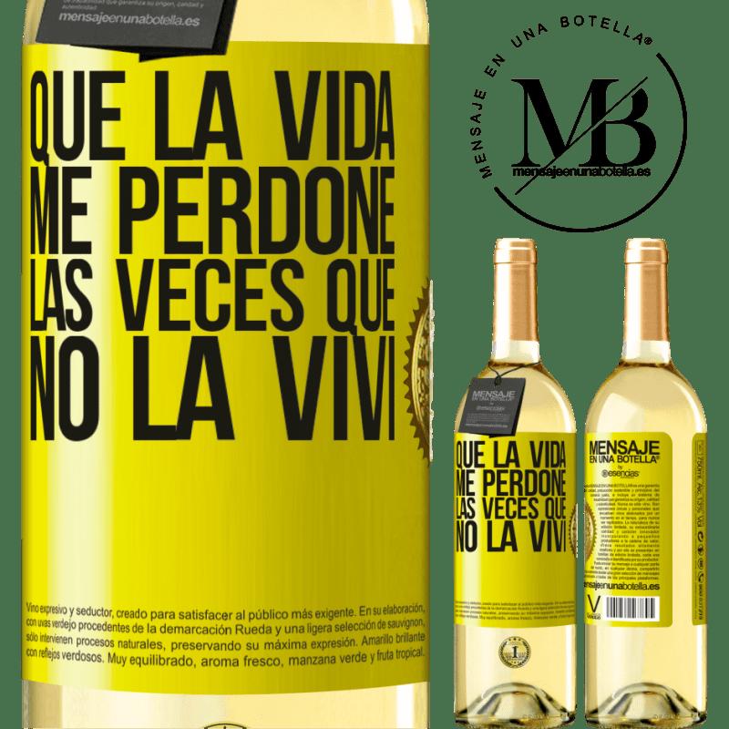 24,95 € Envío gratis   Vino Blanco Edición WHITE Que la vida me perdone las veces que no la viví Etiqueta Amarilla. Etiqueta personalizable Vino joven Cosecha 2020 Verdejo