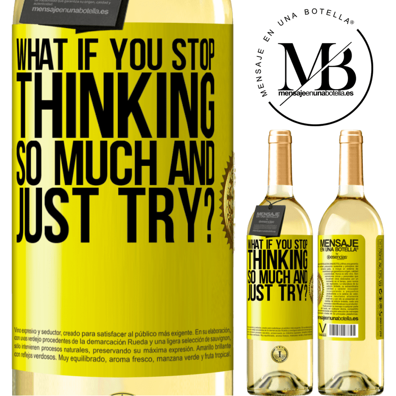 24,95 € Free Shipping   White Wine WHITE Edition what if you stop thinking so much and just try? Yellow Label. Customizable label Young wine Harvest 2020 Verdejo