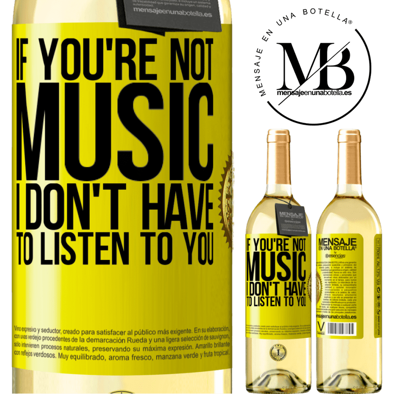 24,95 € Free Shipping   White Wine WHITE Edition If you're not music, I don't have to listen to you Yellow Label. Customizable label Young wine Harvest 2020 Verdejo