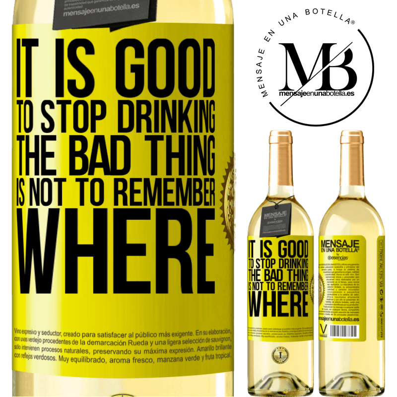 24,95 € Free Shipping   White Wine WHITE Edition It is good to stop drinking, the bad thing is not to remember where Yellow Label. Customizable label Young wine Harvest 2020 Verdejo