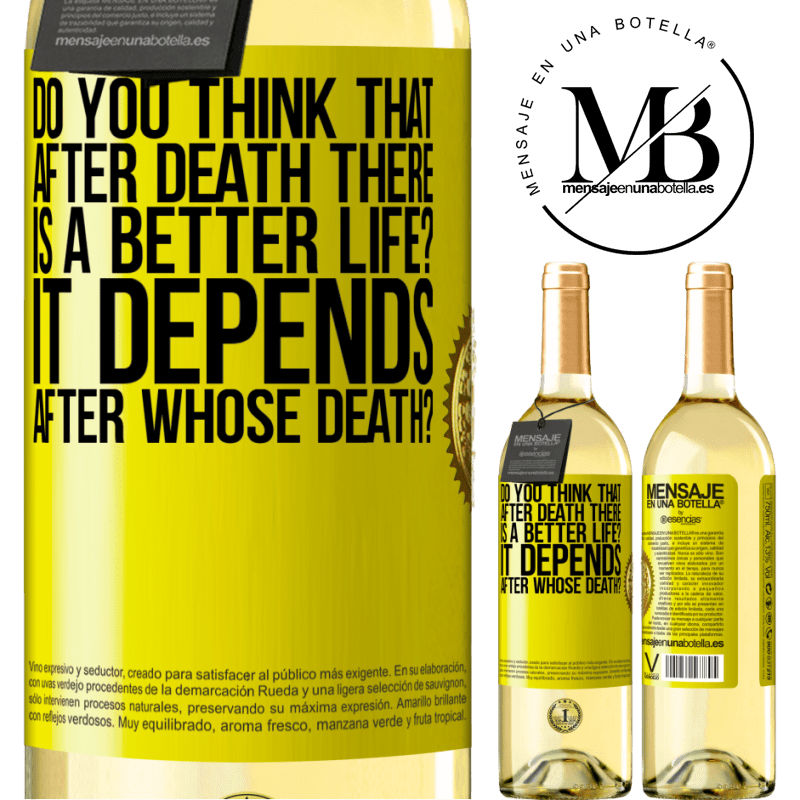 24,95 € Free Shipping | White Wine WHITE Edition do you think that after death there is a better life? It depends, after whose death? Yellow Label. Customizable label Young wine Harvest 2020 Verdejo
