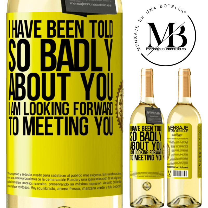 24,95 € Free Shipping   White Wine WHITE Edition I have been told so badly about you, I am looking forward to meeting you Yellow Label. Customizable label Young wine Harvest 2020 Verdejo