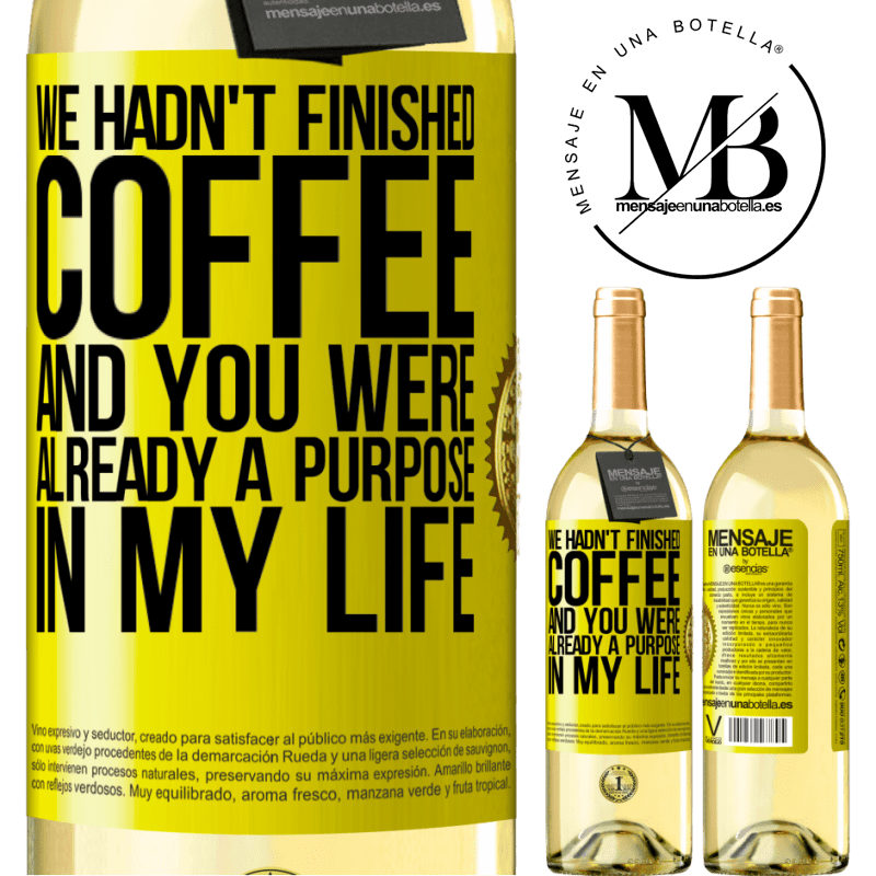 24,95 € Free Shipping | White Wine WHITE Edition We hadn't finished coffee and you were already a purpose in my life Yellow Label. Customizable label Young wine Harvest 2020 Verdejo