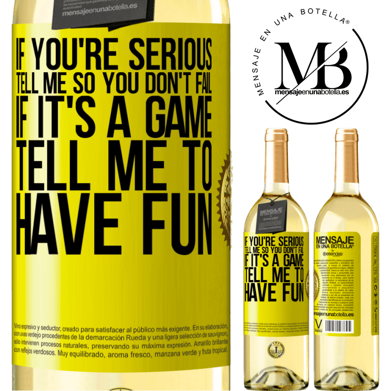 24,95 € Free Shipping   White Wine WHITE Edition If you're serious, tell me so you don't fail. If it's a game, tell me to have fun Yellow Label. Customizable label Young wine Harvest 2020 Verdejo