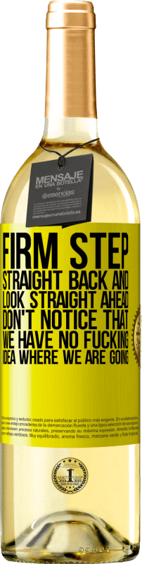 24,95 € Free Shipping | White Wine WHITE Edition Firm step, straight back and look straight ahead. Don't notice that we have no fucking idea where we are going Yellow Label. Customizable label Young wine Harvest 2020 Verdejo