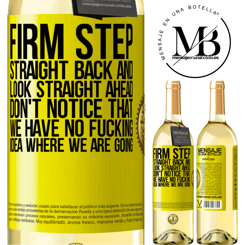 24,95 € Free Shipping   White Wine WHITE Edition Firm step, straight back and look straight ahead. Don't notice that we have no fucking idea where we are going Yellow Label. Customizable label Young wine Harvest 2020 Verdejo