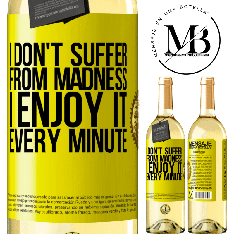 24,95 € Free Shipping | White Wine WHITE Edition I don't suffer from madness ... I enjoy it every minute Yellow Label. Customizable label Young wine Harvest 2020 Verdejo