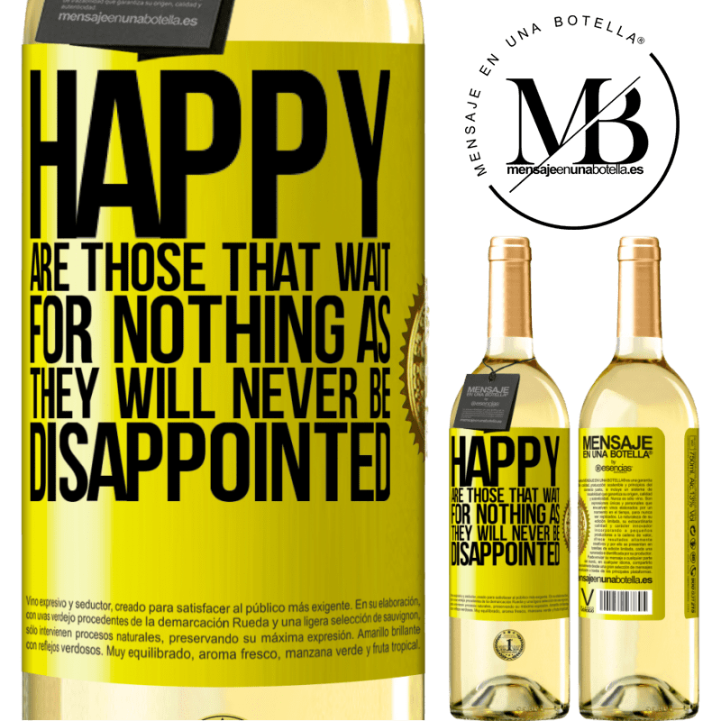 24,95 € Free Shipping | White Wine WHITE Edition Happy are those that wait for nothing as they will never be disappointed Yellow Label. Customizable label Young wine Harvest 2020 Verdejo