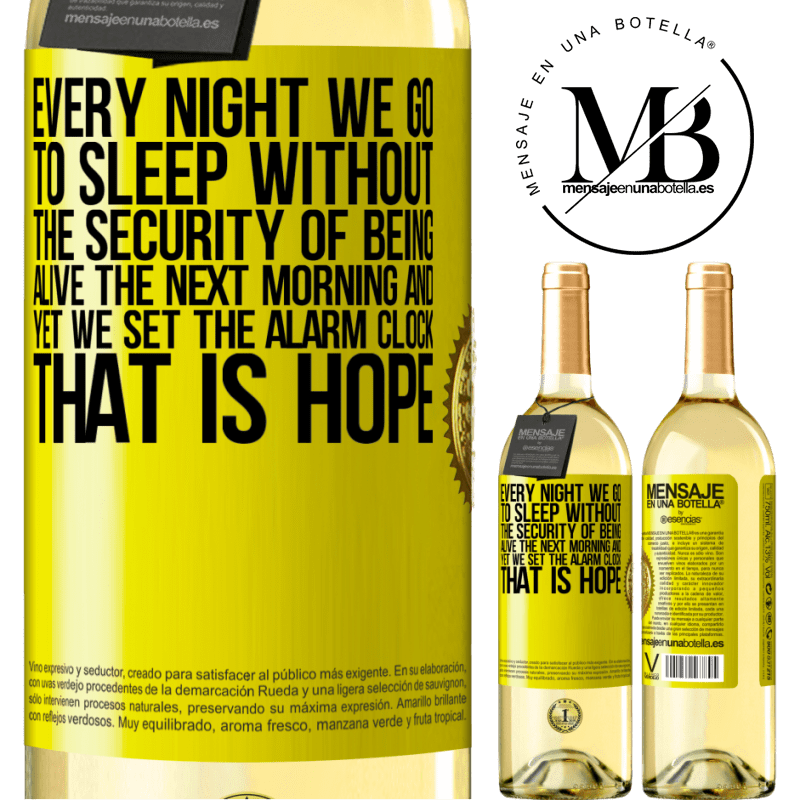 24,95 € Free Shipping | White Wine WHITE Edition Every night we go to sleep without the security of being alive the next morning and yet we set the alarm clock. THAT IS HOPE Yellow Label. Customizable label Young wine Harvest 2020 Verdejo