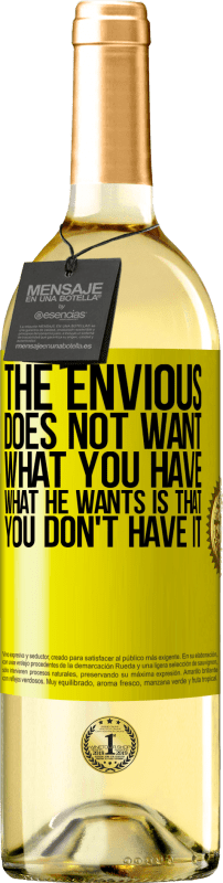 24,95 € Free Shipping | White Wine WHITE Edition The envious does not want what you have. What he wants is that you don't have it Yellow Label. Customizable label Young wine Harvest 2020 Verdejo