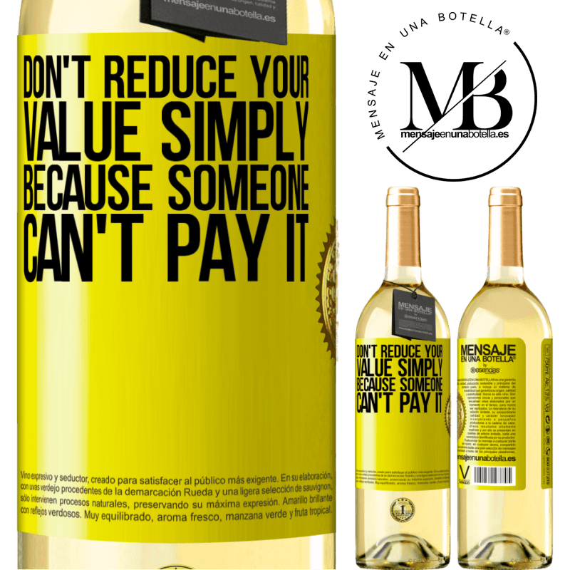 24,95 € Free Shipping | White Wine WHITE Edition Don't reduce your value simply because someone can't pay it Yellow Label. Customizable label Young wine Harvest 2020 Verdejo