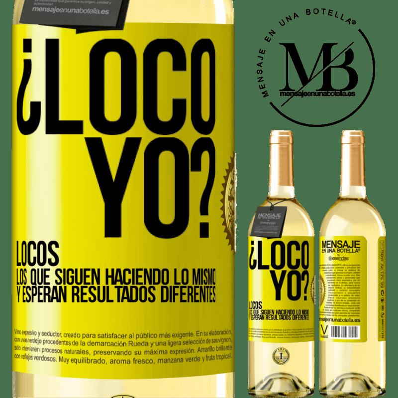 24,95 € Envío gratis | Vino Blanco Edición WHITE ¿Loco yo? Locos los que siguen haciendo lo mismo y esperan resultados diferentes Etiqueta Amarilla. Etiqueta personalizable Vino joven Cosecha 2020 Verdejo