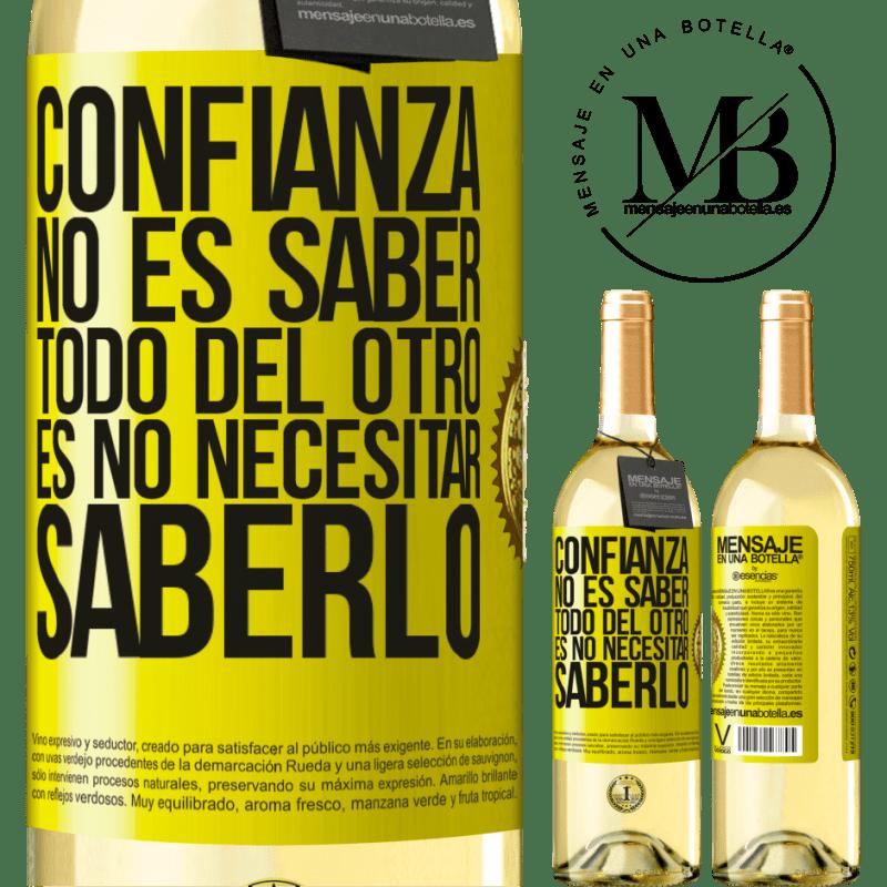 24,95 € Envío gratis   Vino Blanco Edición WHITE Confianza no es saber todo del otro. Es no necesitar saberlo Etiqueta Amarilla. Etiqueta personalizable Vino joven Cosecha 2020 Verdejo
