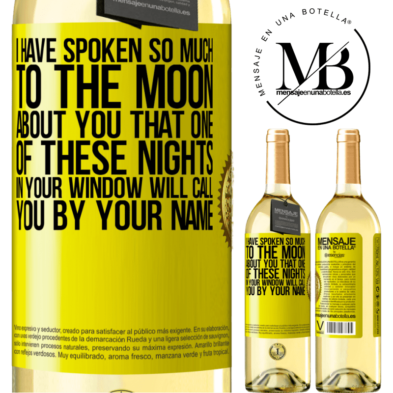 24,95 € Free Shipping | White Wine WHITE Edition I have spoken so much to the Moon about you that one of these nights in your window will call you by your name Yellow Label. Customizable label Young wine Harvest 2020 Verdejo