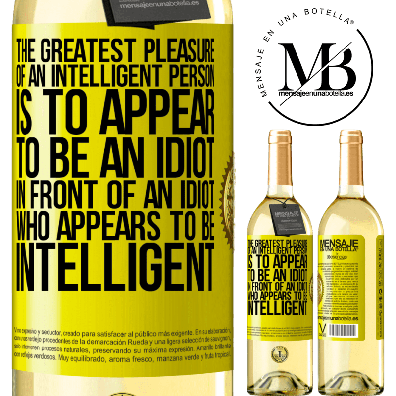24,95 € Free Shipping   White Wine WHITE Edition The greatest pleasure of an intelligent person is to appear to be an idiot in front of an idiot who appears to be intelligent Yellow Label. Customizable label Young wine Harvest 2020 Verdejo