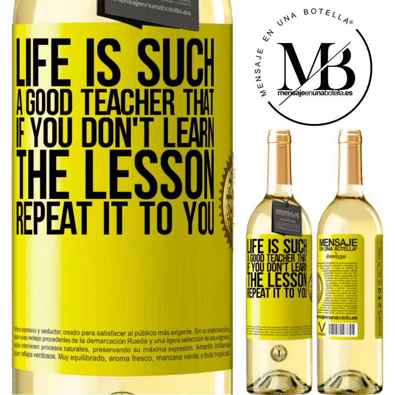 24,95 € Free Shipping | White Wine WHITE Edition Life is such a good teacher that if you don't learn the lesson, repeat it to you Yellow Label. Customizable label Young wine Harvest 2020 Verdejo