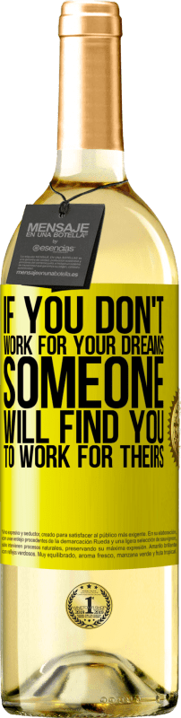 24,95 € Free Shipping | White Wine WHITE Edition If you don't work for your dreams, someone will find you to work for theirs Yellow Label. Customizable label Young wine Harvest 2020 Verdejo