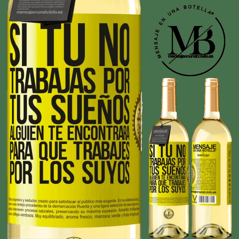 24,95 € Envoi gratuit | Vin blanc Édition WHITE Si vous ne travaillez pas pour vos rêves, quelqu'un vous trouvera pour travailler pour les leurs Étiquette Jaune. Étiquette personnalisable Vin jeune Récolte 2020 Verdejo