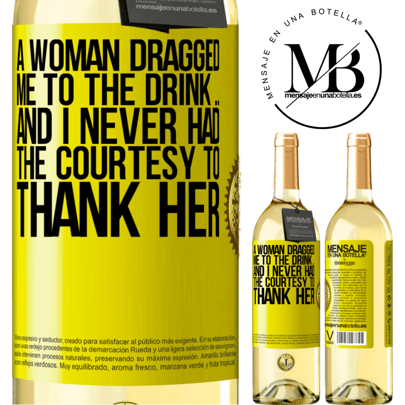 24,95 € Free Shipping   White Wine WHITE Edition A woman dragged me to the drink ... And I never had the courtesy to thank her Yellow Label. Customizable label Young wine Harvest 2020 Verdejo