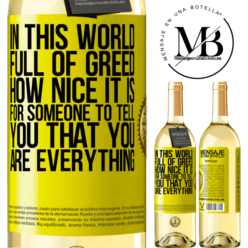 24,95 € Free Shipping | White Wine WHITE Edition In this world full of greed, how nice it is for someone to tell you that you are everything Yellow Label. Customizable label Young wine Harvest 2020 Verdejo