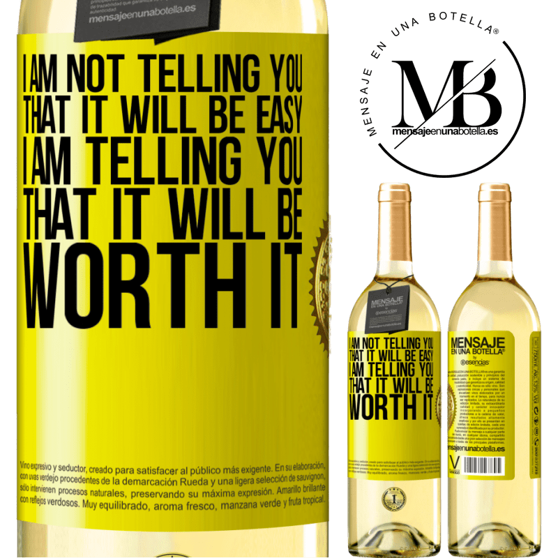 24,95 € Free Shipping   White Wine WHITE Edition I am not telling you that it will be easy, I am telling you that it will be worth it Yellow Label. Customizable label Young wine Harvest 2020 Verdejo