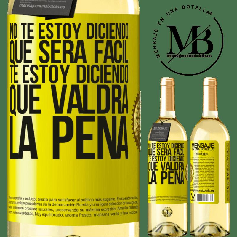 24,95 € Envío gratis   Vino Blanco Edición WHITE No te estoy diciendo que será fácil, te estoy diciendo que valdrá la pena Etiqueta Amarilla. Etiqueta personalizable Vino joven Cosecha 2020 Verdejo