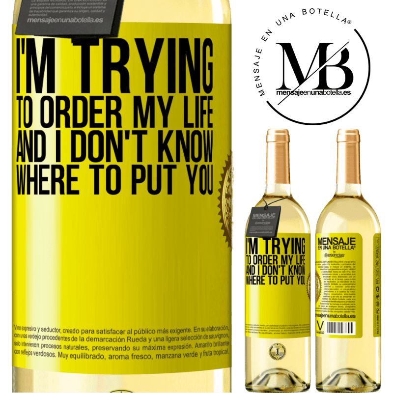 24,95 € Free Shipping   White Wine WHITE Edition I'm trying to order my life, and I don't know where to put you Yellow Label. Customizable label Young wine Harvest 2020 Verdejo