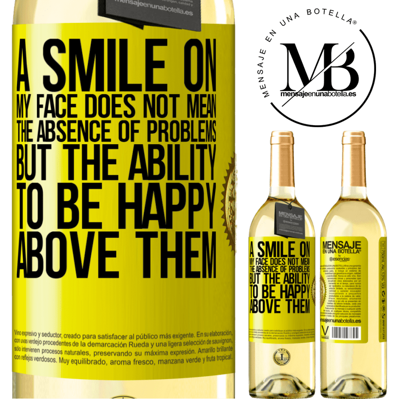 24,95 € Free Shipping   White Wine WHITE Edition A smile on my face does not mean the absence of problems, but the ability to be happy above them Yellow Label. Customizable label Young wine Harvest 2020 Verdejo