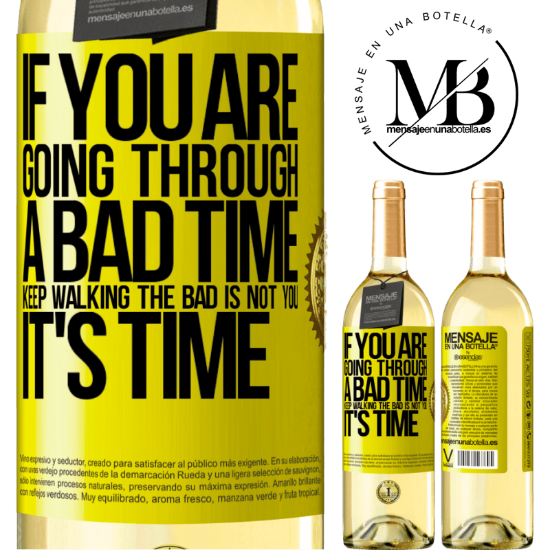 24,95 € Free Shipping | White Wine WHITE Edition If you are going through a bad time, keep walking. The bad is not you, it's time Yellow Label. Customizable label Young wine Harvest 2020 Verdejo