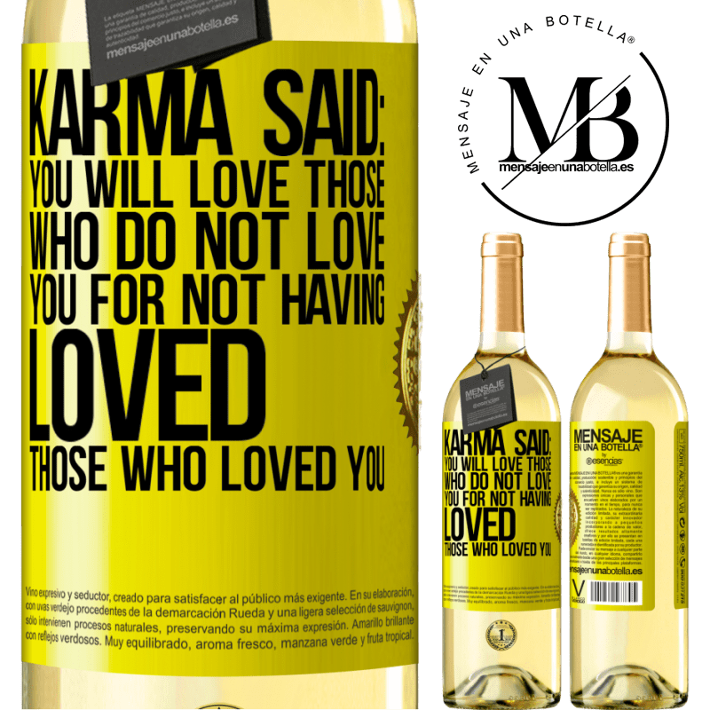 24,95 € Free Shipping | White Wine WHITE Edition Karma said: you will love those who do not love you for not having loved those who loved you Yellow Label. Customizable label Young wine Harvest 2020 Verdejo
