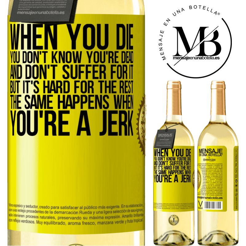 24,95 € Free Shipping | White Wine WHITE Edition When you die, you don't know you're dead and don't suffer for it, but it's hard for the rest. The same happens when you're a Yellow Label. Customizable label Young wine Harvest 2020 Verdejo